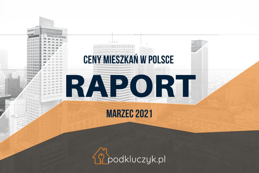 Raport cen nieruchomości na koniec marca 2021.